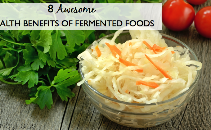 8 Awesome Health Benefits of Fermented Foods