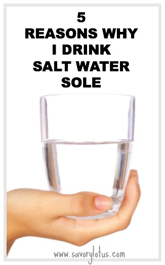 5 Reasons Whyt I Drink Salt Water Sole ~ savorylotus.com