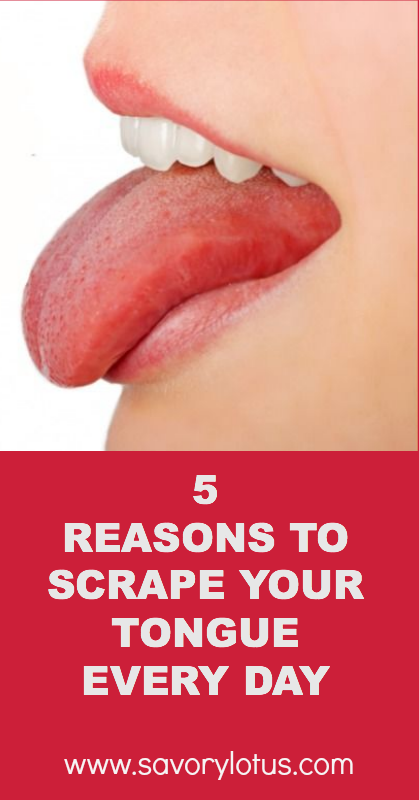 5 Reasons to Scrape Your Tongue Every Day - savorylotus.com