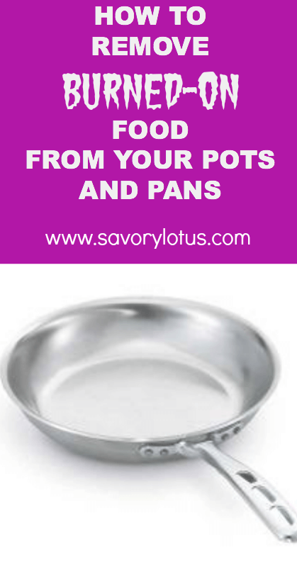 How to Remove Burned On Food from Your Pots and Pan -savorylotus.com=