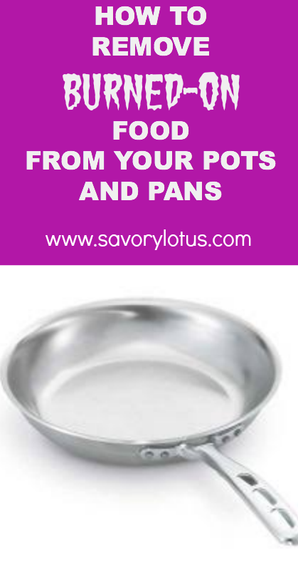 How to Remove Burned On Food from Your Pots and Pan - savorylotus.com