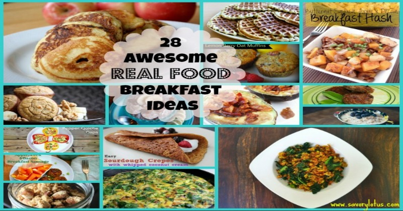 28 Awseome Real Food Breakfast Ideas savorylotus.com