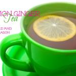 Lemon Ginger Tea for Cold and Flu Season