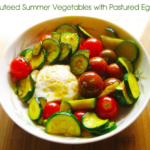 Sauteed Summer Vegetables with Pastured Eggs