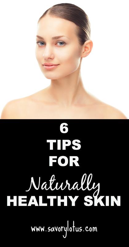 6 Tips for Naturally Beautiful Skin - savorylotus.com