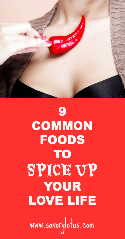 9 Common Foods to Spice Up YOur Love Life - savorylotus.com