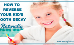 How to Reverse Your Kid's Tooth Decay Naturally: savorylotus.com