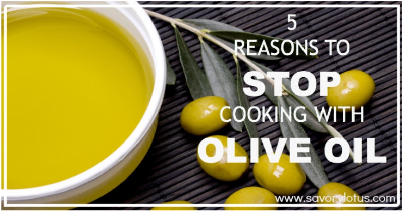 5 Reason to STOP Cooking with Olive Oil savorylotus.com