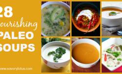 28 Nourishing Paleo Soups  savorylotus.com