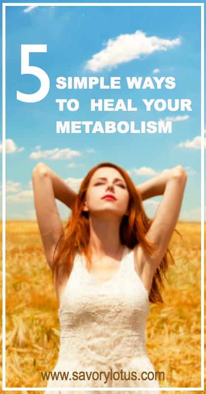 5 Simple Ways to Heal Your Metabolism - savorylotus.com