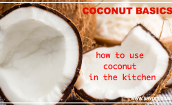 Coconut Basics- How to Use Coconut in the Kitchen   savorylotus.com