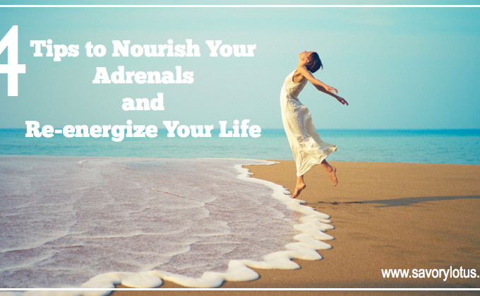 4 Tips to Nourish Your Adrenals and Re-energize Your Life