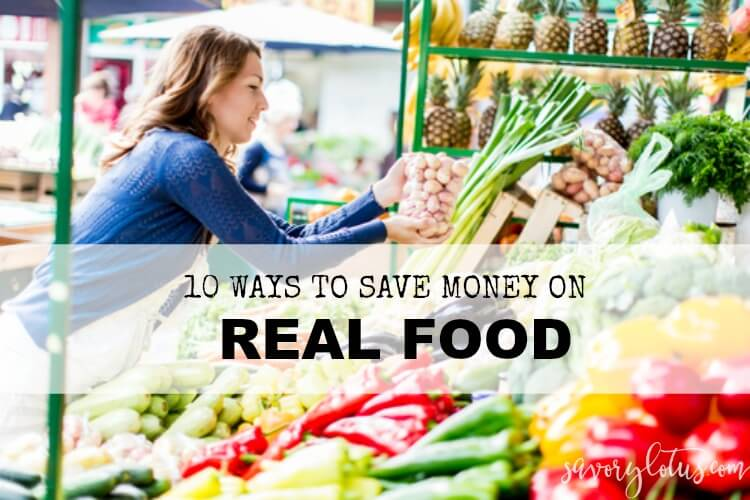 10 Ways to Save Money on Real Food | www.savorylotus.com