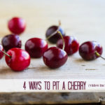 4 Ways to Pit a Cherry video included) | www.savorylotus.com