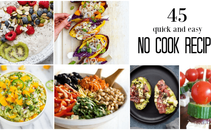 45 Quick and Easy No Cook Recipes