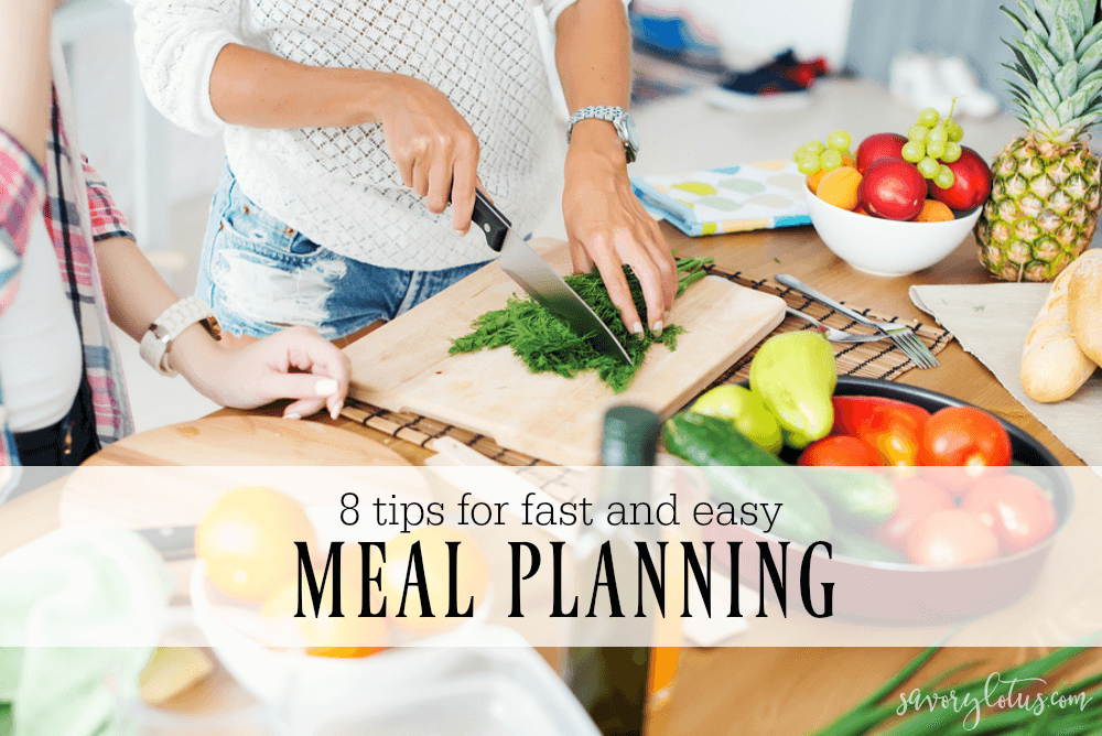8 Tips for Fast and Easy Meal Planning | www.savorylotus.com
