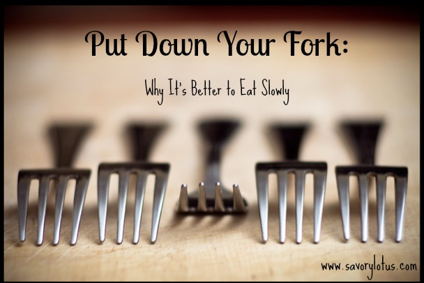 Put Down Your Fork: Why It's Better to Eat Slowly