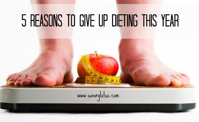 5 Reasons To Give Up Dieting This Year