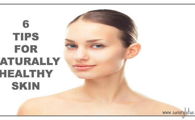 6 Tips For Naturally Healthy Skin