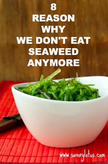 8 Reasons Why We Don't Eat Seaweed Anymore ~ savorylotus.com
