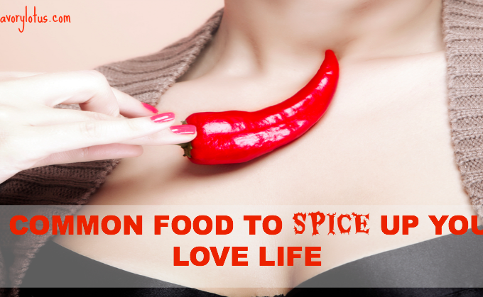 9 Common Foods to Spice Up Your Love Life