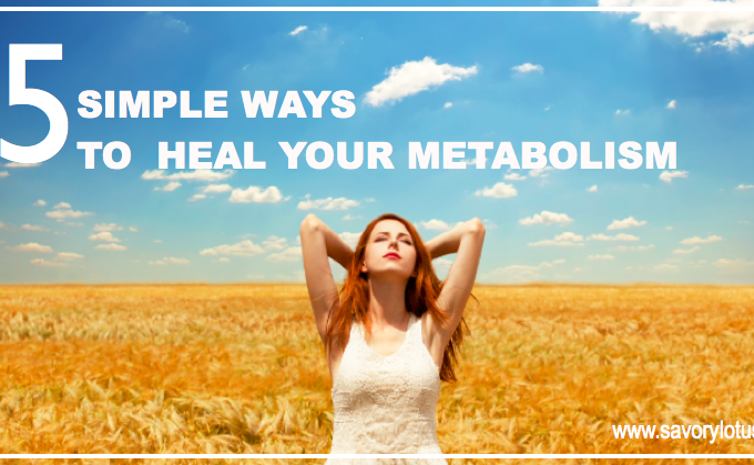 5 Simple Ways to Heal Your Metabolism