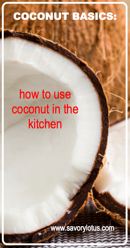 Coconut Basics- How to Use Coconut in the Kitchen - savorylotus.com