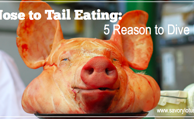 Nose to Tail Eating- 5 Reasons to Dive In| savorylotus.com