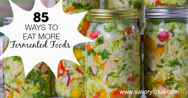 85 Ways To Eat More Fermented Foods Savory Lotus