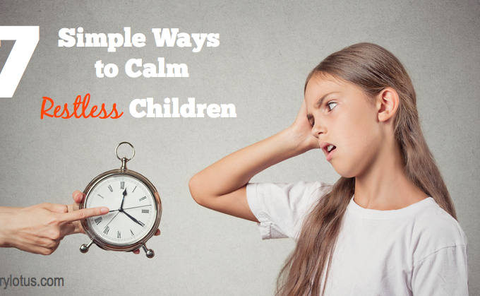 7 Simple Ways to Calm Restless Children