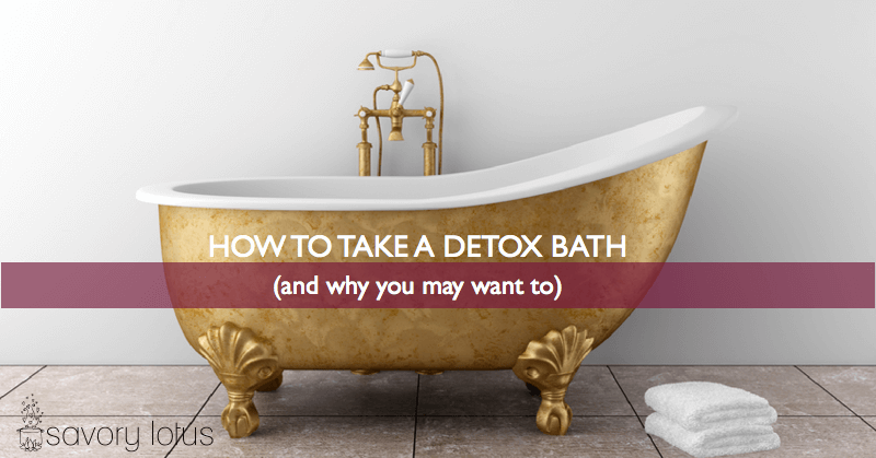 How-to-Take-a-Detox-Bath-and-Why-www.savorylotus.com_.001