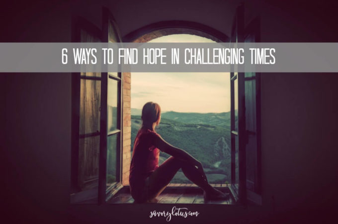 6 Ways to Find Hope in Challenging Times