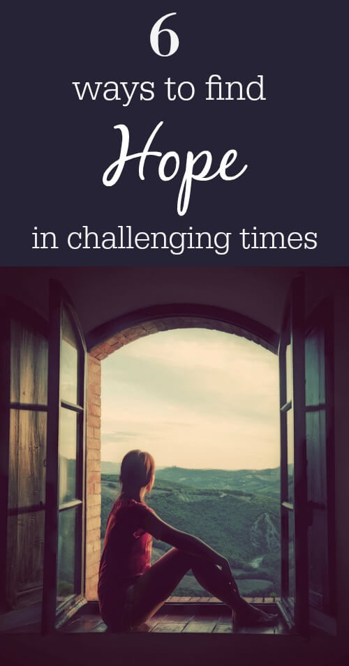 6 Ways to Find Hope In Challenging Times - www.savorylotus.com