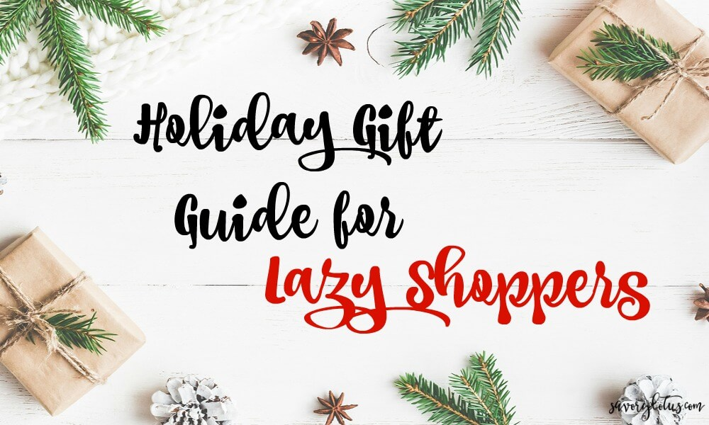 Holiday Gift Guide for Lazy Shoppers | www.savorylotus.com